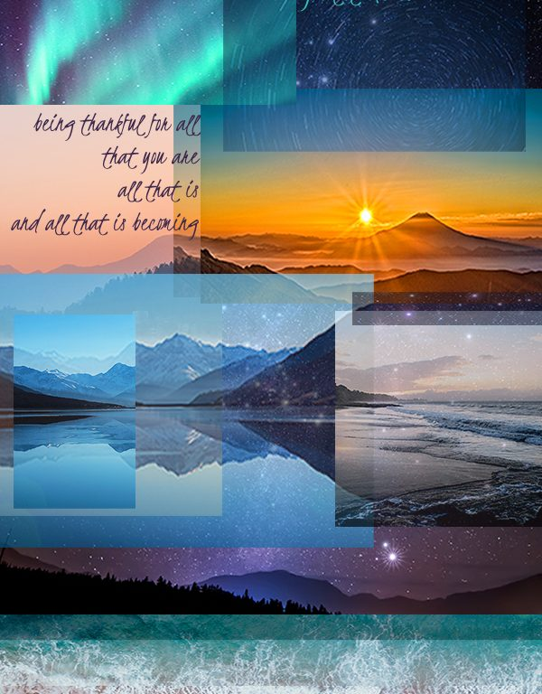 a collage of images of mountain landscapes and sea and sky. Wording~ gratitude is being thankful for all that you are all that is and all that is becoming